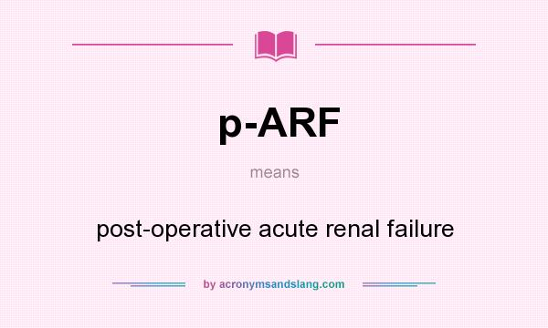 What does p-ARF mean? It stands for post-operative acute renal failure