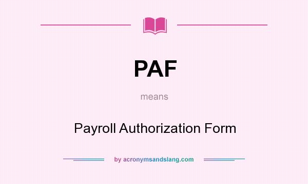 Paf - Payroll Authorization Form In Undefined By Acronymsandslang.Com