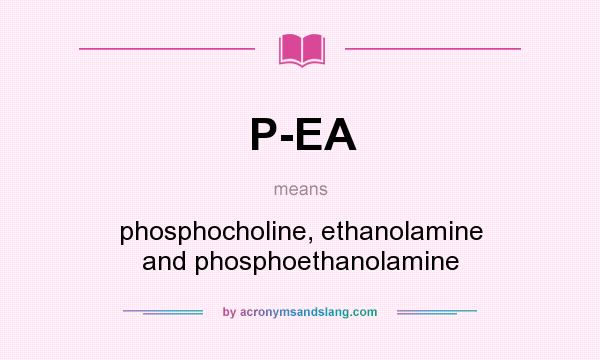 What does P-EA mean? It stands for phosphocholine, ethanolamine and phosphoethanolamine