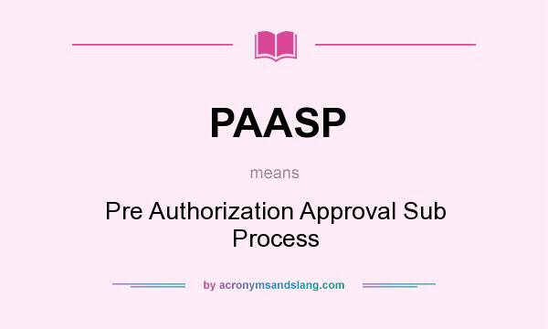 What does PAASP mean? It stands for Pre Authorization Approval Sub Process