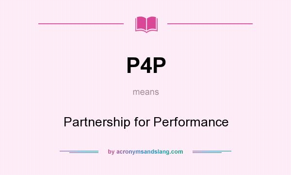 What does P4P mean? It stands for Partnership for Performance
