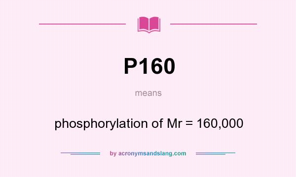 What does P160 mean? It stands for phosphorylation of Mr = 160,000