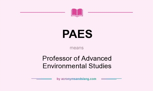 What does PAES mean? It stands for Professor of Advanced Environmental Studies