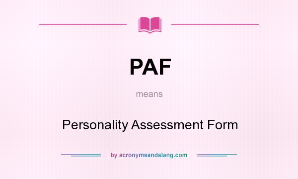 What does PAF mean? It stands for Personality Assessment Form