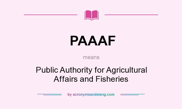 What does PAAAF mean? It stands for Public Authority for Agricultural Affairs and Fisheries