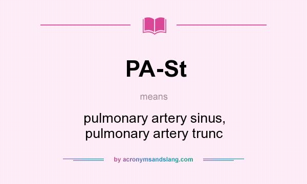 What does PA-St mean? It stands for pulmonary artery sinus, pulmonary artery trunc