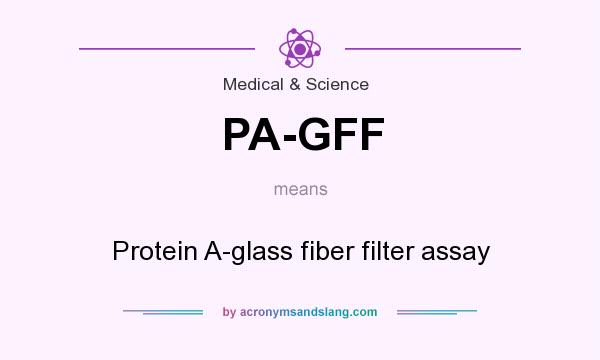 What does PA-GFF mean? It stands for Protein A-glass fiber filter assay