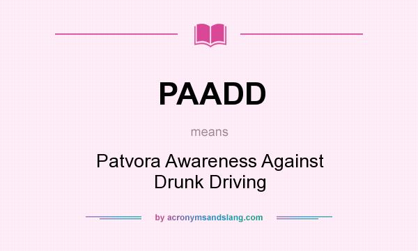 What does PAADD mean? It stands for Patvora Awareness Against Drunk Driving