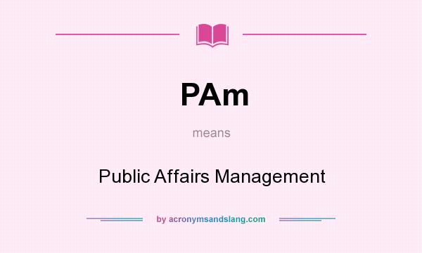 What does PAm mean? It stands for Public Affairs Management