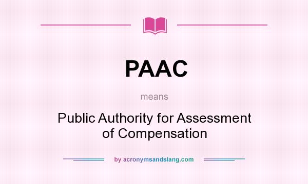 What does PAAC mean? It stands for Public Authority for Assessment of Compensation