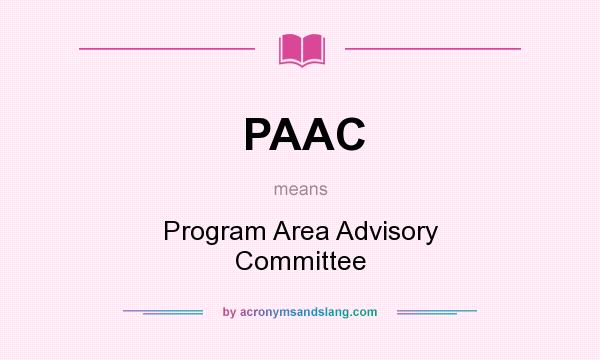 What does PAAC mean? It stands for Program Area Advisory Committee