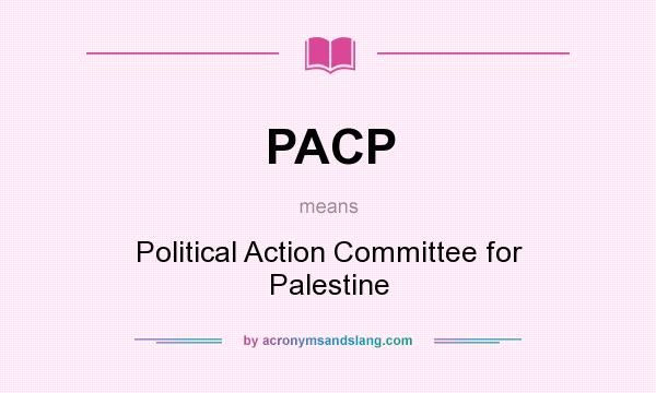What does PACP mean? It stands for Political Action Committee for Palestine