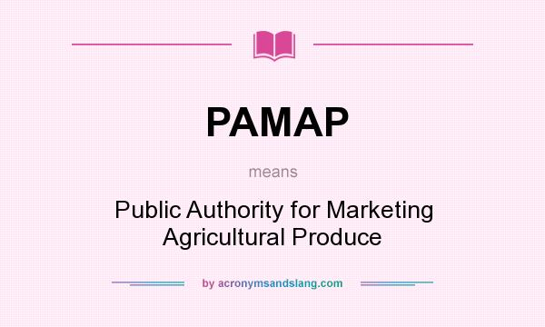 What does PAMAP mean? It stands for Public Authority for Marketing Agricultural Produce