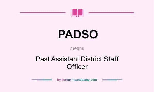 What does PADSO mean? It stands for Past Assistant District Staff Officer