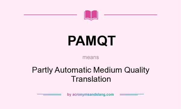 What does PAMQT mean? It stands for Partly Automatic Medium Quality Translation
