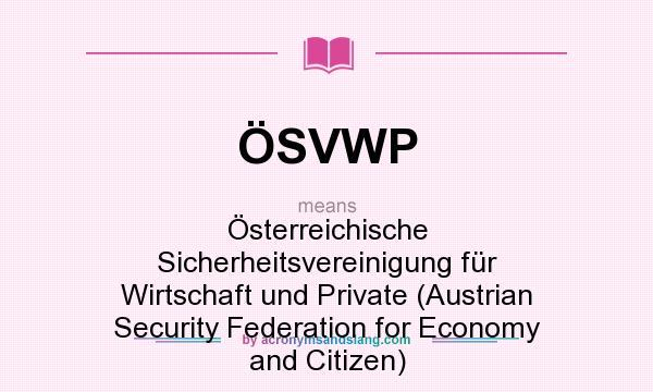 What does ÖSVWP mean? It stands for Österreichische Sicherheitsvereinigung für Wirtschaft und Private (Austrian Security Federation for Economy and Citizen)