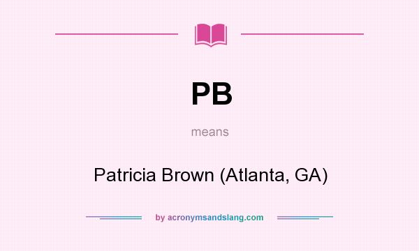 What does PB mean? It stands for Patricia Brown (Atlanta, GA)