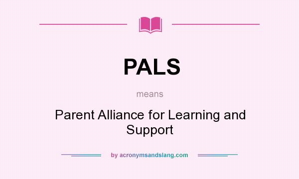 What does PALS mean? It stands for Parent Alliance for Learning and Support