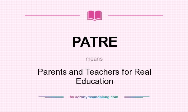 What does PATRE mean? It stands for Parents and Teachers for Real Education