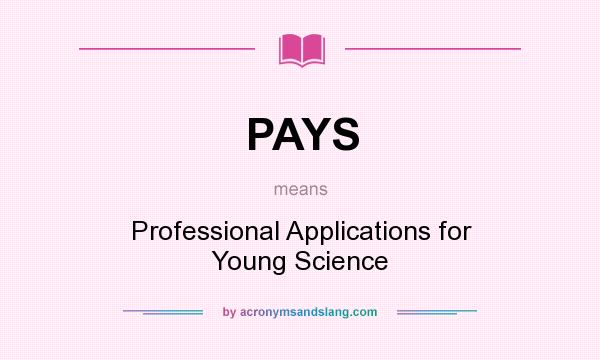 What does PAYS mean? It stands for Professional Applications for Young Science