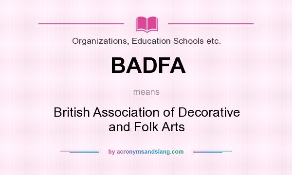 What does BADFA mean? It stands for British Association of Decorative and Folk Arts