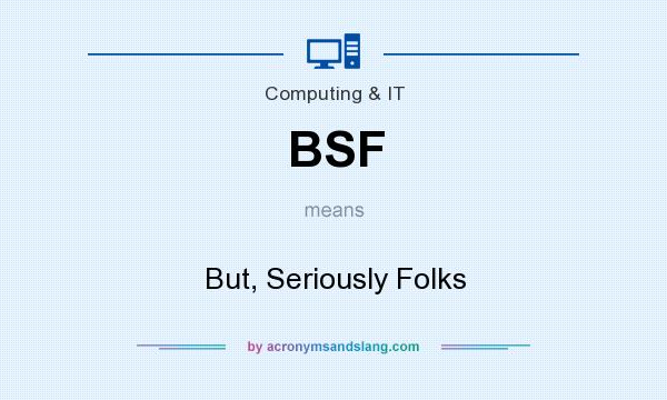 What does BSF mean? It stands for But, Seriously Folks