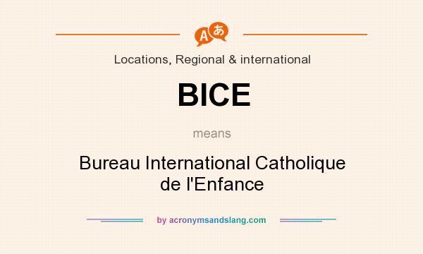 What does BICE mean? It stands for Bureau International Catholique de l`Enfance