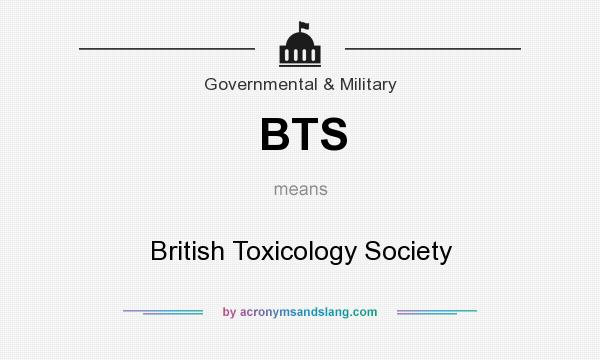 What does BTS mean? It stands for British Toxicology Society