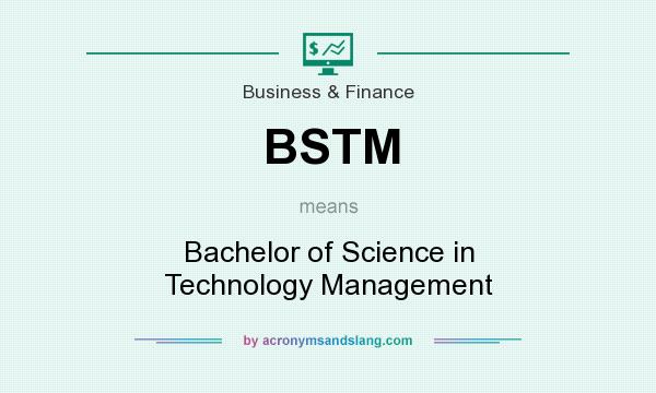 What does BSTM mean? It stands for Bachelor of Science in Technology Management
