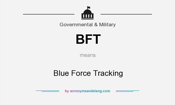 What does BFT mean? It stands for Blue Force Tracking