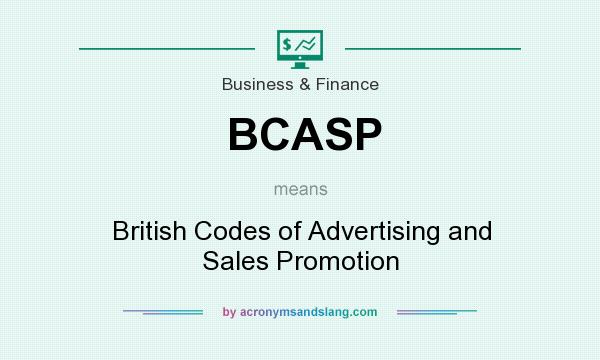 What does BCASP mean? It stands for British Codes of Advertising and Sales Promotion