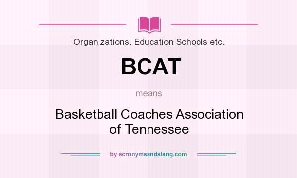 What does BCAT mean? It stands for Basketball Coaches Association of Tennessee