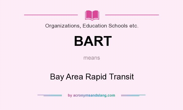 What does BART mean? It stands for Bay Area Rapid Transit