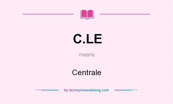 What does C.LE mean? It stands for Centrale