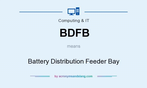 What does BDFB mean? It stands for Battery Distribution Feeder Bay