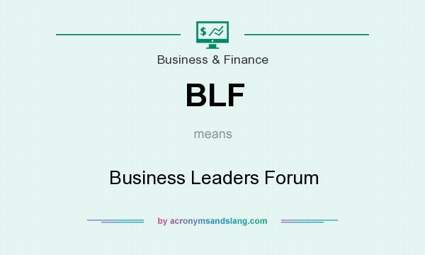 What does BLF mean? It stands for Business Leaders Forum