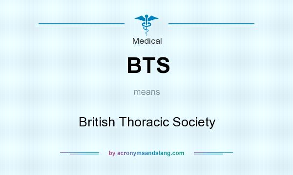 What does BTS mean? It stands for British Thoracic Society