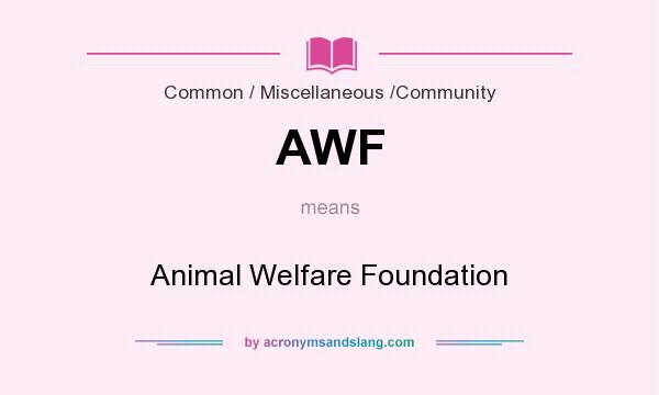 What does AWF mean? It stands for Animal Welfare Foundation