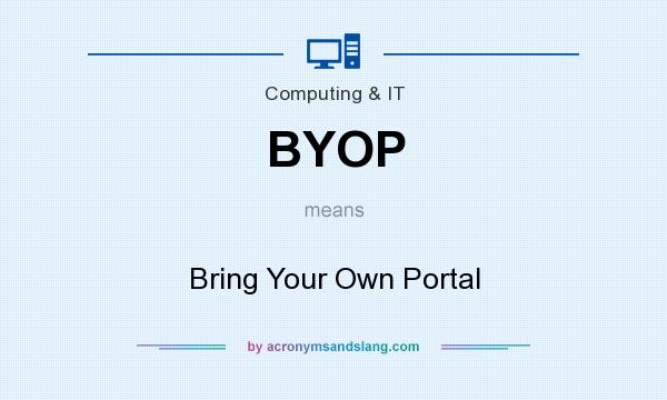 What does BYOP mean? It stands for Bring Your Own Portal