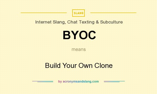 What does BYOC mean? It stands for Build Your Own Clone