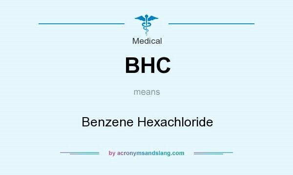 What does BHC mean? It stands for Benzene Hexachloride