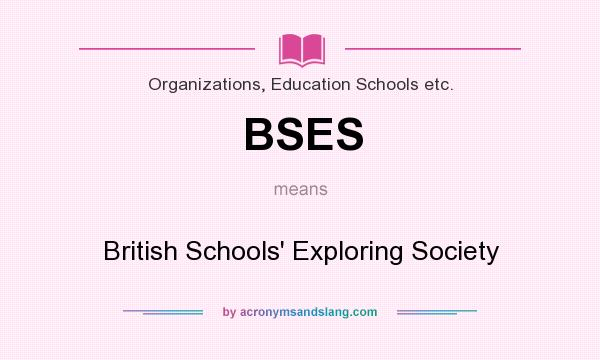 What does BSES mean? It stands for British Schools` Exploring Society