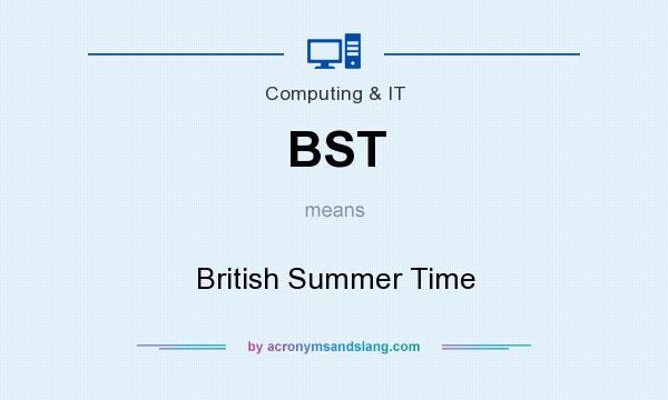 What does BST mean? It stands for British Summer Time