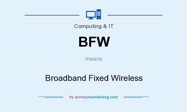 What does BFW mean? It stands for Broadband Fixed Wireless
