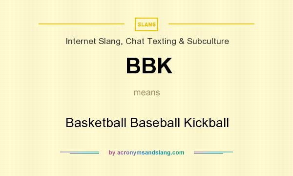 What does BBK mean? It stands for Basketball Baseball Kickball