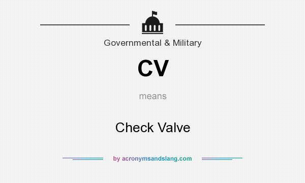 What does CV mean? It stands for Check Valve