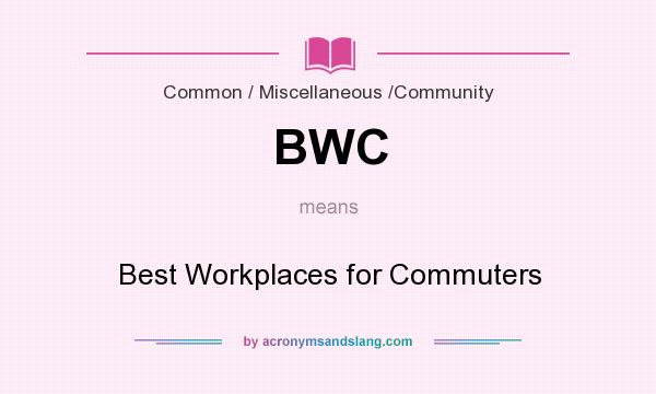 What does BWC mean? It stands for Best Workplaces for Commuters