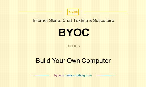 What does BYOC mean? It stands for Build Your Own Computer