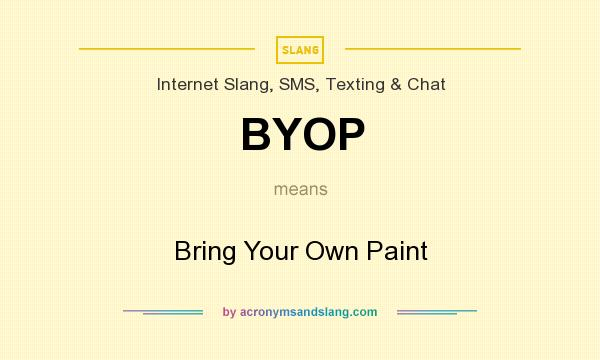 What does BYOP mean? It stands for Bring Your Own Paint