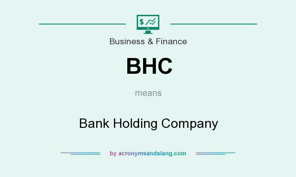 What does BHC mean? It stands for Bank Holding Company